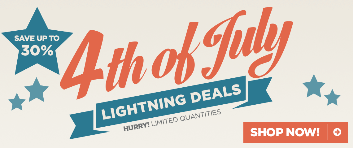 4th of July Lightning Deals - Save up to 30% - Shop All
