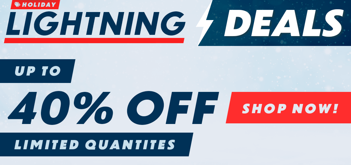 Holiday Lightning Deals - Up to 40% Off - Shop Now!