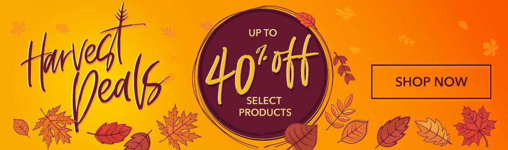 HARVEST DEALS - Up to 40% Off - Shop Now!