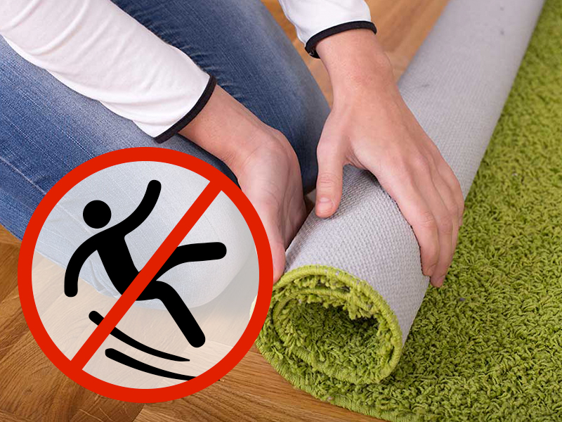 Remove unnecessary throw rugs to prevent accidental tripping and slipping